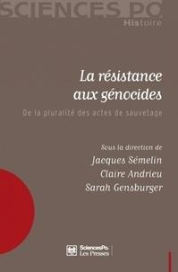 Jacques Semelin et Claire Andrieu - La résistance aux génocides - De la pluralité des actes de sauvetage.