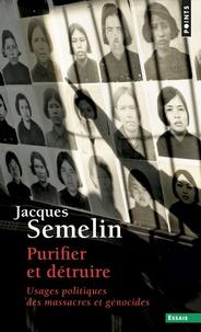 Jacques Semelin - Purifier et détruire - Usages politiques des massacres et génocides.