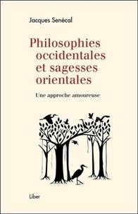 Jacques Senécal - Philosophies occidentales et sagesses orientales - Une approche amoureuse.