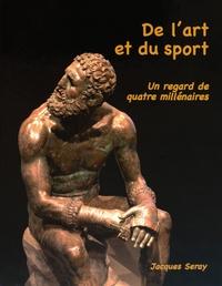 Jacques Seray - De l'art et du sport. - Un regard de quatre millénaires.