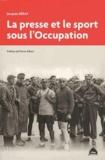 Jacques Seray - La presse et le sport sous l'Occupation.