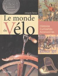 Jacques Seray - Le monde du vélo - Histoire, curiosités, accessoires.