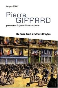 Jacques Seray - Pierre Giffard - Précurseur du journalisme moderne, du Paris-Brest à l'affaire Dreyfus.