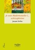 Jacques Serfass - Je suis Mademoiselle C., schizophrène - Double narration thérapeutique.