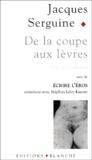 Jacques Serguine - De la coupe aux lèvres - Eloge de l'épilation pubienne, suivi de Ecrire l'Eros.