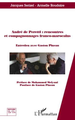 Jacques Serizel et Armelle Roudaire - André de Peretti : rencontres et compagnonnages franco-marocains.