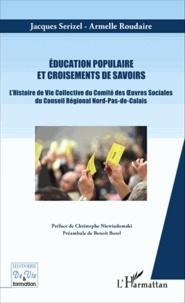 Jacques Serizel - Education populaire et croisements de savoirs - L'histoire de vie collective du comité des oeuvres sociales du Conseil régional Nord-Pas-de-Calais.