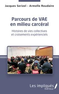 Jacques Serizel et Armelle Roudaire - Parcours de VAE en milieu carcéral - Histoires de vies collectives et croisements expérienciels.