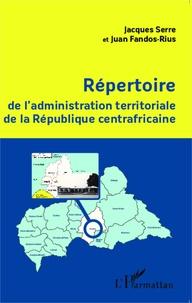Jacques Serre et Juan Fandos-Rius - Répertoire de l'administration territoriale de la République centrafricaine.