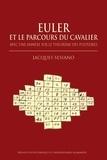 Jacques Sesiano - Euler et le parcours du cavalier - Avec une annexe sur le théorème des polyèdres.