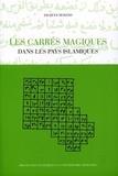 Jacques Sesiano - Les carrés magiques - Dans les pays islamiques.