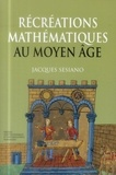 Jacques Sesiano - Récréations mathématiques au Moyen Age.