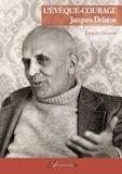 Jacques Sévenet - L'évêque-courage Jacques Delarue - Premier évêque de Nanterre 1914-1982.