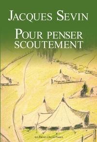 """Jacques Sevin - Pour penser scoutement - Les messages du """"Chef""""."""