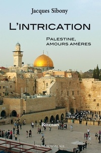 Jacques Sibony - L'intrication - Palestine : amours amères.