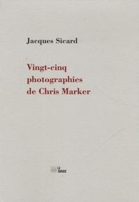 Jacques Sicard - Vingt-cinq photographies de Chris Marker.