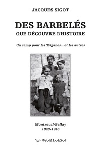 Jacques Sigot - Des barbelés que découvre l'histoire - Un camp pour les Tsiganes... et les autres - Montreuil-Bellay (1940-1946).