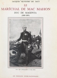 Jacques Silvestre de Sacy et  Collectif - Le maréchal de Mac Mahon, duc de Magenta (1808-1893) - Avec 9 photographies et 5 cartes.
