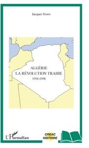 Jacques Simon - Algérie, la révolution trahie (1954-1958).