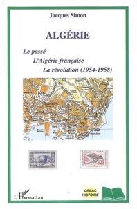 Jacques Simon - Algérie - Le passé, l'Algérie française, la révolution (1954-1958).