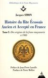 Jacques Simon - Histoire du rite écossais ancien et accepté en France - Tome 1, Des origines de la franc-maçonnerie à 1900.