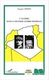 Jacques Simon - L'Algérie dans la Seconde Guerre mondiale.