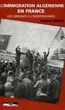 Jacques Simon - L'immigration algérienne en France des origines à l'indépendance.
