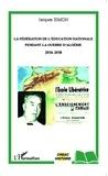 Jacques Simon - La Fédération de l'Education Nationale pendant la guerre d'Algérie (1954-1958).
