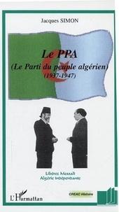 Jacques Simon - Le PPA, parti du peuple algérien.