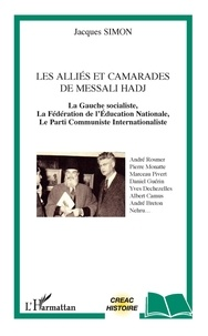 Jacques Simon - Les alliés et camarades de Messali Hadj - La Gauche socialiste, la Fédération de l'Education nationale, le Parti communiste internationaliste.