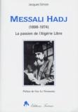 Jacques Simon - Messali Hadj - La passion de l'Algérie libre (1898-1974).
