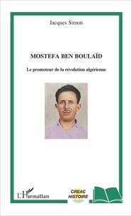 Mostefa Ben Boulaïd - Le promoteur de la révolution algérienne.pdf