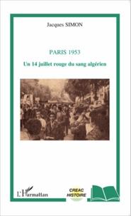 Jacques Simon - Paris 1953 - Un 14 juillet rouge du sang algérien.