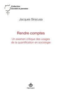 Jacques Siracusa - Rendre comptes - Un examen critique des usages de la quantification en sociologie.