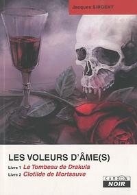Jacques Sirgent - Les voleurs d'âmes  : Tome 1, Le Tombeau de Drakula ; Tome 2, Clotilde de Mortsauve.