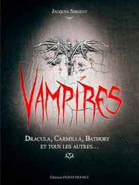 Jacques Sirgent - Vampires - Dracula, Carmilla, Bathory et tous les autres....