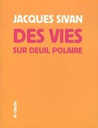 Jacques Sivan - Des vies sur Deuil Polaire.