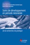 Jacques Sizun et Bernard Guillois - Soins de développement en période néonatale - De la recherche à la pratique.