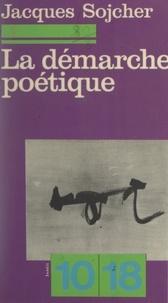 Jacques Sojcher et Christian Bourgois - La démarche poétique - Lieux et sens de la poésie contemporaine.