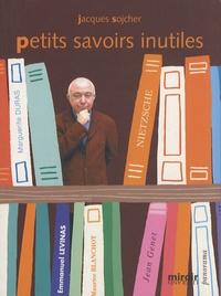 Jacques Sojcher - Petits savoirs inutiles.