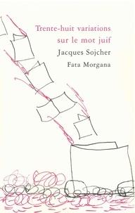 Jacques Sojcher - Trente-huit variations sur le mot juif.