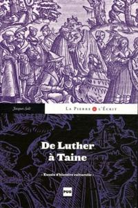 Jacques Solé - De Luther à Taine - Essais d'histoire culturelle.