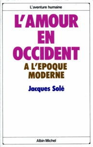 Jacques Solé et Jacques Solé - L'Amour en Occident à l'époque moderne.