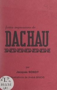 Jacques Songy et André Binois - Fortes impressions de Dachau.