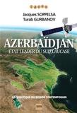 Jacques Soppelsa et Turab Gurbanov - Azerbaïdjan - Etat leader du Sud Caucase.