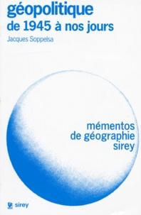 Jacques Soppelsa - Géopolitique de 1945 à nos jours.
