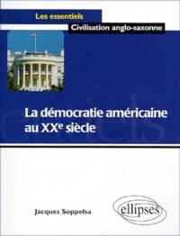 Jacques Soppelsa - La démocratie américaine au XXe siècle.