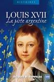 Jacques Soppelsa - Louis XVII - La piste argentine.