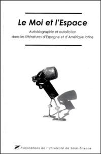 Jacques Soubeyroux et  Collectif - Le Moi et l'Espace - Autobiographie et autofiction dans les littératures d'Espagne et d'Amérique latine.