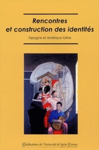Jacques Soubeyroux et  Collectif - Rencontres et construction des identités - Espagne et Amérique latine.